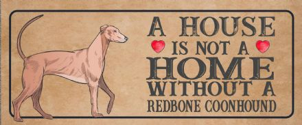 redbone coonhound Dog Metal Sign Plaque - A House Is Not a ome without a